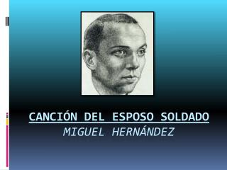 CANCIÓN DEL ESPOSO SOLDADO Miguel Hernández