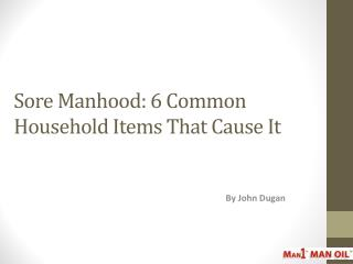 Sore Manhood - 6 Common Household Items That Cause