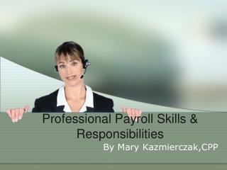Professional Payroll Skills  Responsibilities