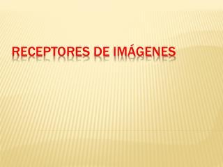 RECEPTORES DE IMÁGENES