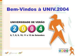 Bem-Vindos à UNIV.2004
