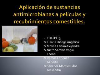 Aplicación de sustancias antimicrobianas a películas y recubrimientos comestibles.