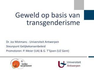 Dr.  Joz Motmans - Universiteit Antwerpen  Steunpunt Gelijkekansenbeleid