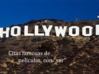 """Citas famosas  de  películas   con """"ser"""""""