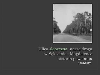 Ulica  słoneczna - nasza droga w Sękocinie i Magdalence historia powstania