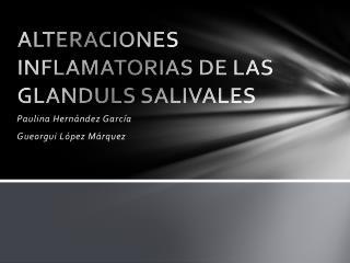 ALTERACIONES INFLAMATORIAS DE LAS GLANDULS SALIVALES
