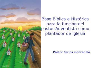 Base Bíblica e Histórica para la función del pastor Adventista como plantador de iglesia