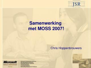 Samenwerking   met MOSS 2007!