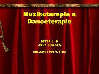 Muzikoterapie a Danceterapie MSSP č. 9 Jitka Sinecká (převzato z PPT V. Šika)