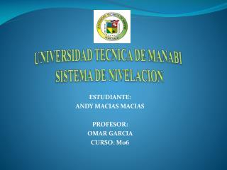 UNIVERSIDAD TECNICA DE MANABI SISTEMA DE NIVELACION