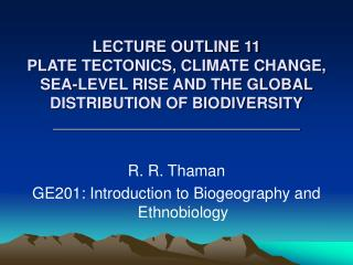 LECTURE OUTLINE 11  PLATE TECTONICS, CLIMATE CHANGE, SEA-LEVEL RISE AND THE GLOBAL DISTRIBUTION OF BIODIVERSITY