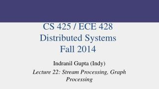 CS 425 / ECE 428  Distributed Systems Fall 2014