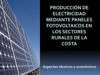 Producción de Electricidad mediante paneles fotovoltaicos en los sectores rurales de la costa