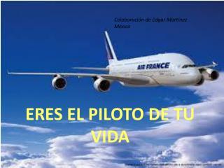 ERES EL PILOTO DE TU VIDA
