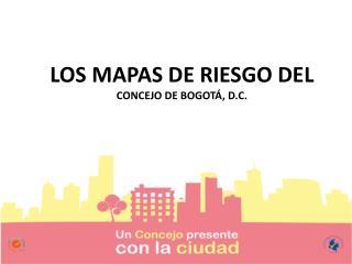 LOS MAPAS DE RIESGO DEL  CONCEJO DE BOGOTÁ, D.C.