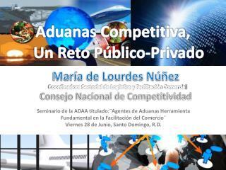 Aduanas Competitiva,     Un Reto Público-Privado
