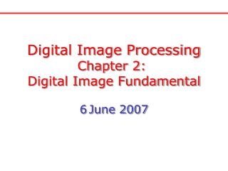 Digital Image Processing Chapter 2:  Digital Image Fundamental 6 June 2007