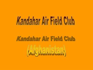 Kandahar Air Field Club  (Afghanistan)