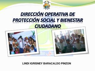 DIRECCIÓN OPERATIVA DE PROTECCIÓN SOCIAL Y BIENESTAR CIUDADANO