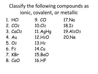Classify the following compounds as ionic, covalent, or metallic