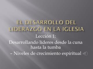 El  Desarrollo  del  Liderazgo  en la  Iglesia