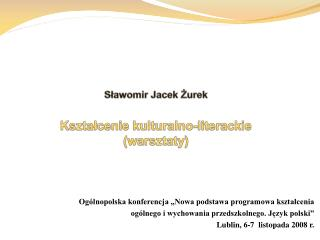 Slawomir Jacek Zurek  Ksztalcenie kulturalno-literackie warsztaty