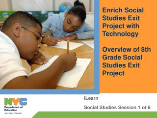 Enrich Social Studies Exit Project with Technology  Overview of 8th Grade Social Studies Exit Project