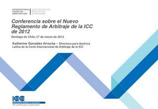 Conferencia sobre el Nuevo Reglamento de Arbitraje de la ICC de 2012