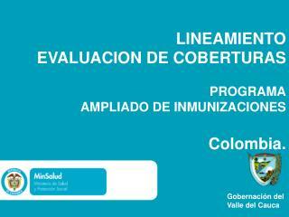 LINEAMIENTO  EVALUACION DE COBERTURAS  PROGRAMA  AMPLIADO DE INMUNIZACIONES Colombia .