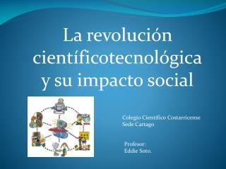 La revolución  científicotecnológica y su impacto social