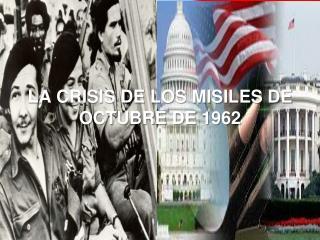 LA CRISIS DE LOS MISILES DE OCTUBRE DE  1962