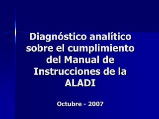 Diagnóstico analítico sobre el cumplimiento del Manual de Instrucciones de la ALADI Octubre - 2007