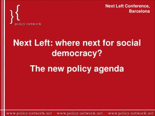 Next Left: where next for social democracy?  The new policy agenda