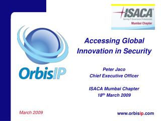 Accessing Global Innovation in Security  Peter Jaco Chief Executive Officer  ISACA Mumbai Chapter 18th March 2009