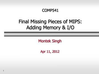 COMP541 Final Missing Pieces of MIPS:  Adding Memory & I/O
