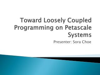Toward Loosely Coupled Programming on Petascale Systems