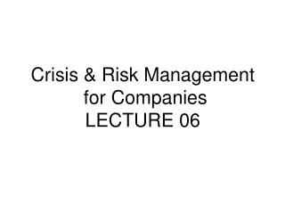 Crisis & Risk Management  for Companies LECTURE 06
