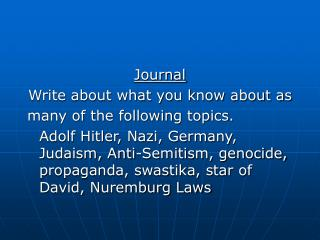 Journal Write about what you know about as many of the following topics.