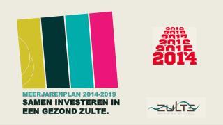 MEERJARENPLAN 2014-2019 SAMEN INVESTEREN IN  EEN GEZOND ZULTE.