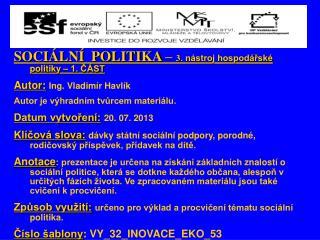 SOCIÁLNÍ  POLITIKA –  3 . nástroj hospodářské politiky – 1. ČÁST Autor: Ing.  Vladimír Havlík
