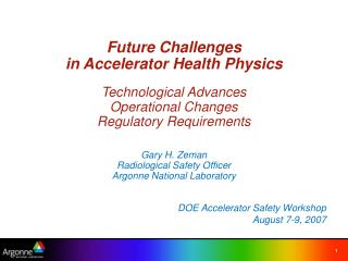 Future Challenges  in Accelerator Health Physics  Technological Advances Operational Changes Regulatory Requirements   G
