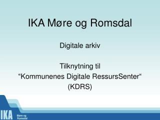 "IKA Møre og Romsdal Digitale arkiv Tilknytning til  ""Kommunenes Digitale RessursSenter"" (KDRS) "