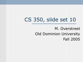 CS 350, slide set 10