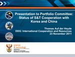 Presentation to Portfolio Committee: Status of ST Cooperation with Korea and China