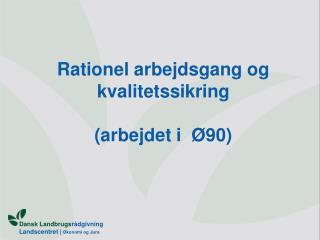Rationel arbejdsgang og kvalitetssikring (arbejdet i  �90)