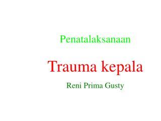Penatalaksanaan Trauma kepala Reni Prima Gusty