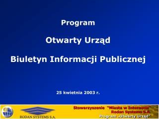 Program  Otwarty Urząd Biuletyn Informacji Publicznej 25 kwietnia 2003 r.