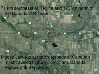 71 km southeast of Regina and 175 km north of the Canada/U.S. border.