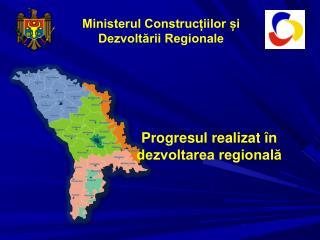 Ministerul Construcțiilor și  Dezvoltării Regionale Progresul realizat în