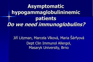 Asymptomatic hypogammaglobulininemic patients Do we need immunoglobulins?